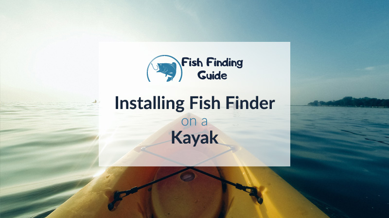 how to install a fishfinder on a kayak 4 steps fish finding guide